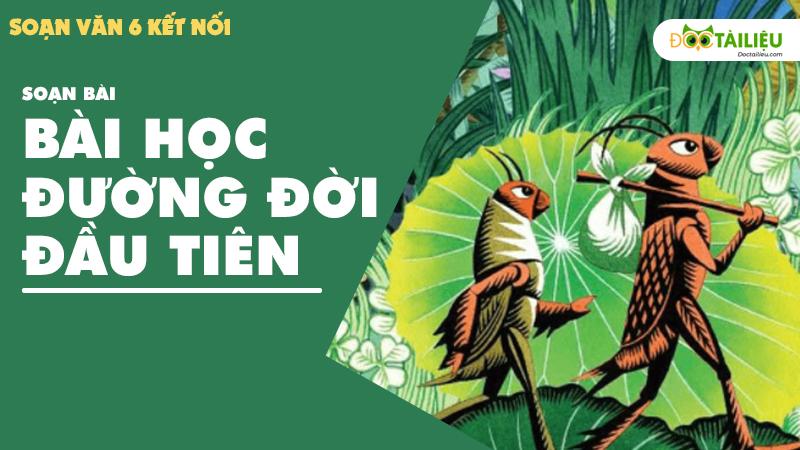Soan Bai hoc duong doi dau tien [ Soan van 6 Ket noi ]