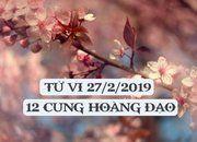 Tử vi ngày 27/2/2019 của 12 cung hoàng đạo