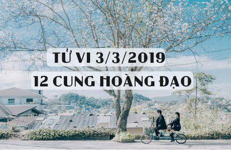 Tử vi ngày 3/3/2019 của 12 cung hoàng đạo
