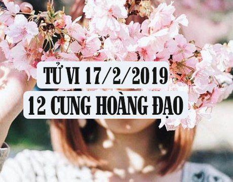 Tử vi ngày 17/2/2019 của 12 cung hoàng đạo